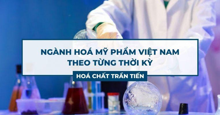 Ngành Hóa Mỹ Phẩm Việt Nam Theo Từng Thời Kỳ